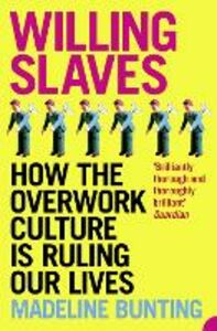 Foto Cover di Willing Slaves: How the Overwork Culture is Ruling Our Lives, Ebook inglese di Madeleine Bunting, edito da HarperCollins Publishers