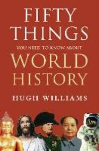 Ebook in inglese Fifty Things You Need to Know About World History Williams, Hugh