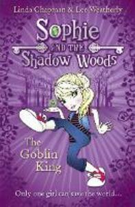 Foto Cover di Goblin King (Sophie and the Shadow Woods, Book 1), Ebook inglese di Linda Chapman,Lee Weatherly, edito da HarperCollins Publishers