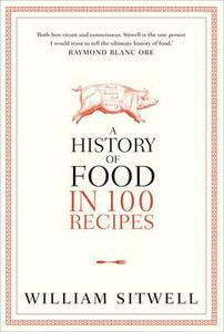 A History of Food in 100 Recipes - William Sitwell - cover