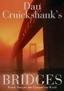 Ebook in inglese Dan Cruickshank's Bridges: Heroic Designs that Changed the World Cruickshank, Dan