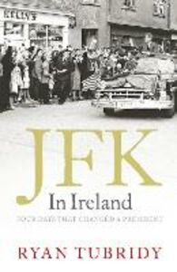 Ebook in inglese JFK in Ireland: Four Days that Changed a President Tubridy, Ryan