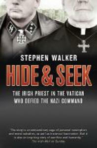 Ebook in inglese Hide and Seek: The Irish Priest in the Vatican who Defied the Nazi Command. The dramatic true story of rivalry and survival during WWII. Walker, Stephen