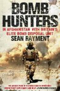 Ebook in inglese Bomb Hunters: In Afghanistan with Britain's Elite Bomb Disposal Unit Rayment, Sean