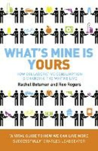 Ebook in inglese What's Mine Is Yours: How Collaborative Consumption is Changing the Way We Live Botsman, Rachel , Rogers, Roo