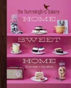 The Hummingbird Bakery Home Sweet Home: 100 New Recipes for Baking Brilliance - Tarek Malouf - cover