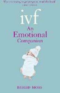 Ebook in inglese IVF: An Emotional Companion Moss, Brigid