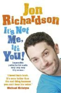 Ebook in inglese It's Not Me, It's You!: Impossible perfectionist, 27, seeks very very very tidy woman Richardson, Jon