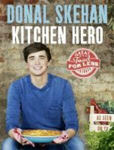 Kitchen Hero: Great Food for Less - Donal Skehan - cover