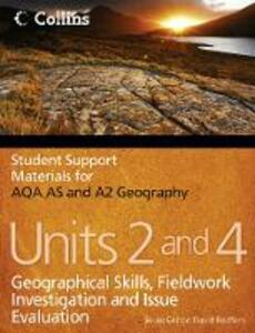 AQA AS and A2 Geography Units 2 and 4: Geographical Skills, Fieldwork Investigation and Issue Evaluation - Geoff Gilchrist,Tania Grigg - cover