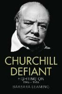 Ebook in inglese Churchill Defiant: Fighting On 1945-1955 Leaming, Barbara