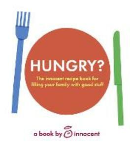 innocent hungry?: The Innocent Recipe Book for Filling Your Family with Good Stuff - Innocent - cover