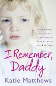 Ebook in inglese I Remember, Daddy: The harrowing true story of a daughter haunted by memories too terrible to forget Matthews, Katie