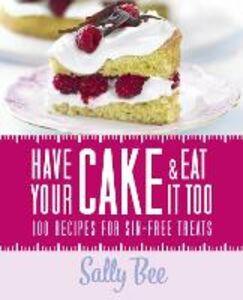 Foto Cover di Have Your Cake and Eat it Too, Ebook inglese di Sally Bee, edito da HarperCollins Publishers