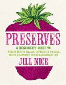Foto Cover di Preserves: A beginner's guide to making jams and jellies, chutneys and pickles, sauces and ketchups, syrups and alcoholic sips, Ebook inglese di Jill Nice, edito da HarperCollins Publishers