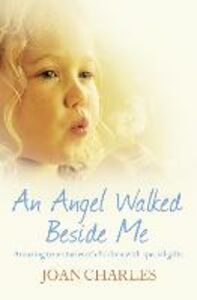 Ebook in inglese Angel Walked Beside Me: Amazing stories of children who touch the other side Charles, Joan