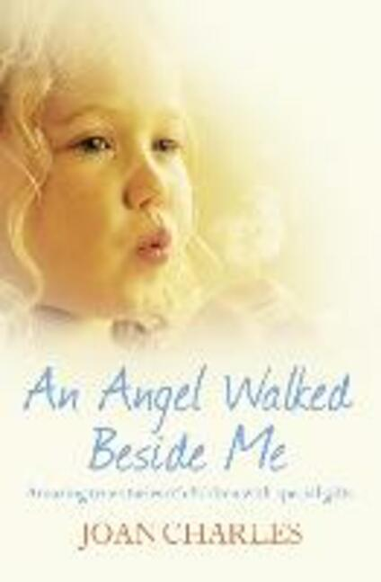 Angel Walked Beside Me: Amazing stories of children who touch the other side