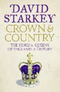 Ebook in inglese Crown and Country: A History of England through the Monarchy Starkey, David