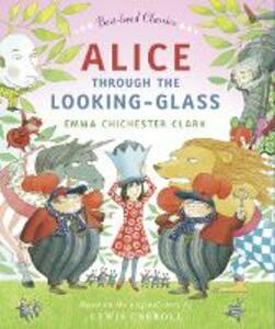 Alice Through the Looking Glass - Emma Chichester Clark - cover