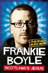 Scotland's Jesus: The Only Officially Non-Racist Comedian - Frankie Boyle - cover