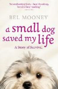 Ebook in inglese Small Dog Saved My Life Mooney, Bel