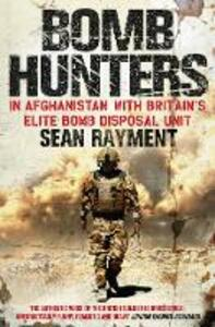 Bomb Hunters: In Afghanistan with Britain's Elite Bomb Disposal Unit - Sean Rayment - cover