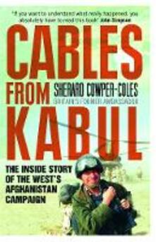 Cables from Kabul: The Inside Story of the West's Afghanistan Campaign - Sherard Cowper-Coles - cover