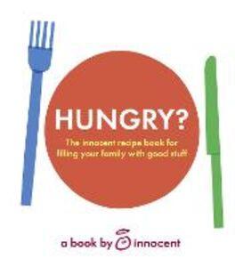 Foto Cover di innocent hungry?: The innocent recipe book for filling your family with good stuff, Ebook inglese di  edito da HarperCollins Publishers