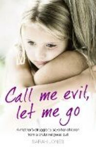 Ebook in inglese Call Me Evil, Let Me Go: A mother's struggle to save her children from a brutal religious cult Jones, Sarah