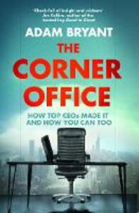 Foto Cover di Corner Office: How Top CEOs Made It and How You Can Too, Ebook inglese di Adam Bryant, edito da HarperCollins Publishers