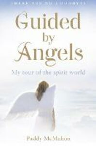 Foto Cover di Guided By Angels: There Are No Goodbyes, My Tour of the Spirit World, Ebook inglese di Paddy McMahon, edito da HarperCollins Publishers