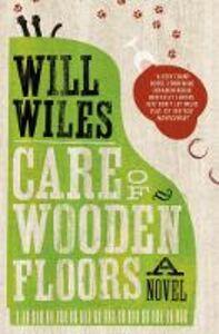 Foto Cover di Care of Wooden Floors, Ebook inglese di Will Wiles, edito da HarperCollins Publishers