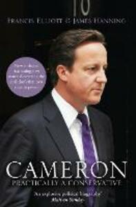 Cameron: Practically a Conservative - Francis Elliott,James Hanning - cover