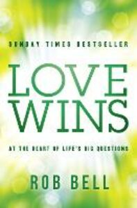 Foto Cover di Love Wins: At the Heart of Life's Big Questions, Ebook inglese di Rob Bell, edito da HarperCollins Publishers