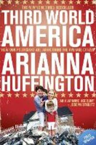 Ebook in inglese Third World America: How Our Politicians Are Abandoning the Ordinary Citizen Huffington, Arianna