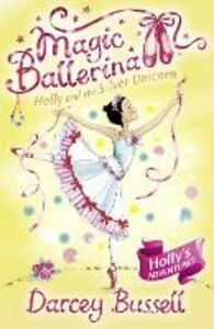 Ebook in inglese Holly and the Silver Unicorn (Magic Ballerina, Book 14) Bussell, Darcey