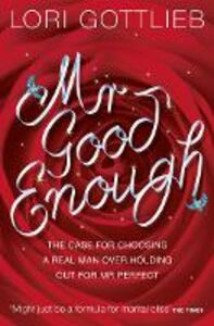 Ebook in inglese Mr Good Enough: The case for choosing a Real Man over holding out for Mr Perfect Gottlieb, Lori