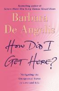 Ebook in inglese How Did I Get Here?: Navigating the unexpected turns in love and life Angelis, Barbara de