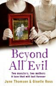 Ebook in inglese Beyond All Evil: Two monsters, two mothers, a love that will last forever McBeth, Jim , Ross, Giselle , Scott, Marion , Thomson, June