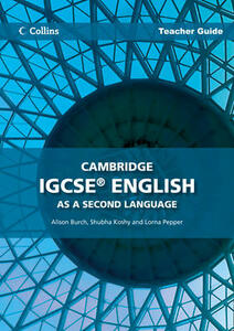 Cambridge IGCSE (TM) English as a Second Language Teacher Guide - Alison Burch,Shubha Koshy - cover