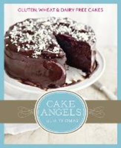Ebook in inglese Cake Angels: Amazing gluten, wheat and dairy free cakes Thomas, Julia