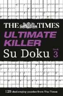 The Times Ultimate Killer Su Doku Book 3: 120 Challenging Puzzles from the Times - cover