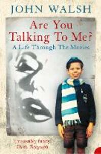 Ebook in inglese Are you talking to me?: A Life Through the Movies Walsh, John