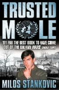 Ebook in inglese Trusted Mole: A Soldier's Journey into Bosnia's Heart of Darkness Stankovic, Milos