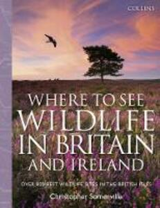 Collins Where to See Wildlife in Britain and Ireland: Over 800 Best Wildlife Sites in the British Isles - Christopher Somerville - cover