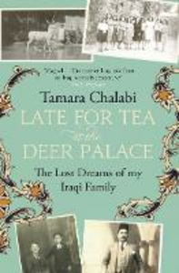 Ebook in inglese Late for Tea at the Deer Palace: The Lost Dreams of My Iraqi Family Chalabi, Tamara