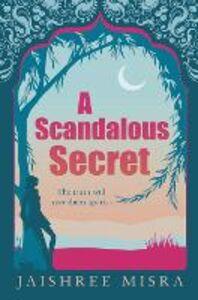 Foto Cover di Scandalous Secret, Ebook inglese di Jaishree Misra, edito da HarperCollins Publishers