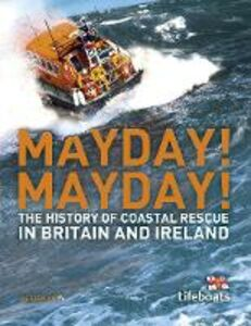 Ebook in inglese Mayday! Mayday!: The History of Sea Rescue Around Britain's Coastal Waters Constable, Nick , Farrington, Karen