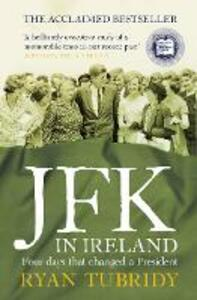 JFK in Ireland: Four Days That Changed a President - Ryan Tubridy - cover