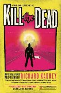 Foto Cover di Kill the Dead, Ebook inglese di Richard Kadrey, edito da HarperCollins Publishers
